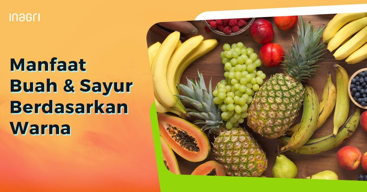 Manfaat Sayur & Buah Berdasarkan Warna